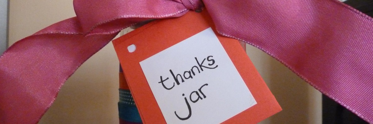 Seasonal prayer idea: Fill a decorated jar with things you are thankful for. Re-read and re-thank them at New Year