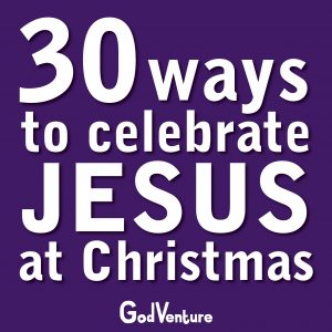30 Ways to Celebrate Jesus at Christmas
