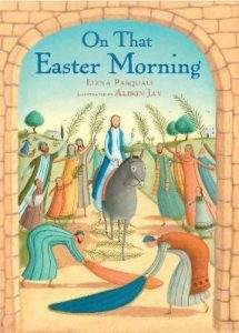 On That Easter Morning, a beautifully illustrated and thoughtfully told childrens' book of the Easter story