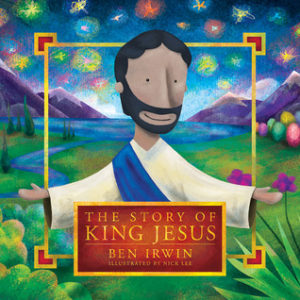 The Story of King Jesus, a hardback Easter story book which takes the story from Genesis through to revelation